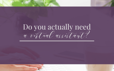 Do You ACTUALLY Need a virtual assistant?