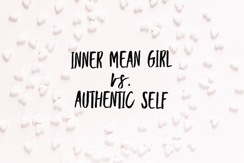 Inner Mean Girl Vs. Authentic Self