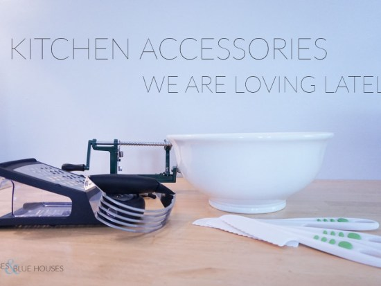 5 Kitchen Accessories that I am Loving Lately