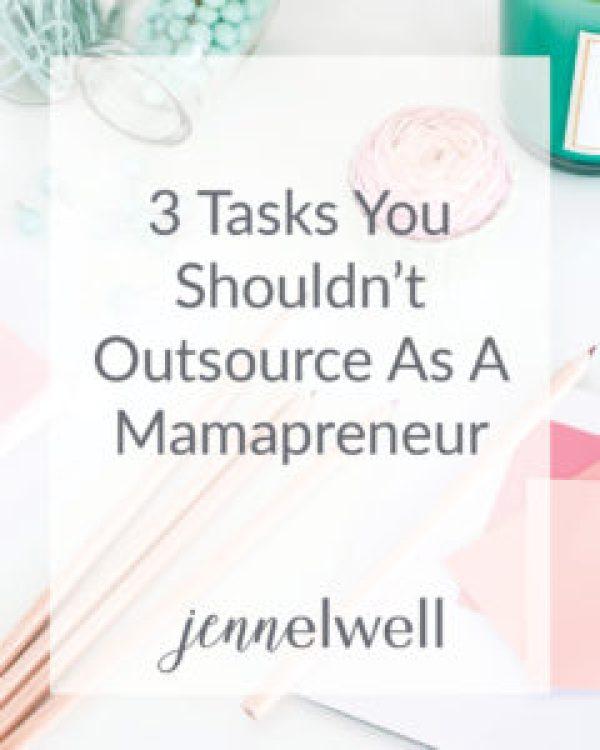 3 Tasks You Shouldn't Outsource As A Mamapreneur Pinterest - Jenn Elwell