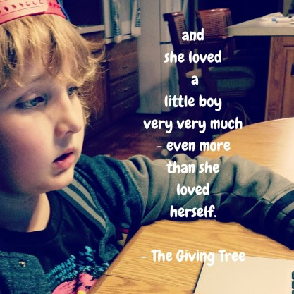 And she loved a little boy very much even more than she loved herself.- The Giving Tree