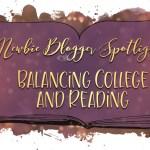 newbie Blogger Spotlight Balancing College and reading