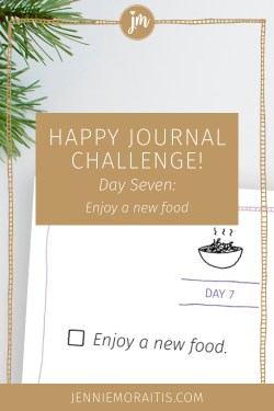 When you think about all of the amazing foods in this world, it's pretty staggering. But most of us stick to the same old meals day in and day out. For today's happy journal challenge, we are going to enjoy a new food.