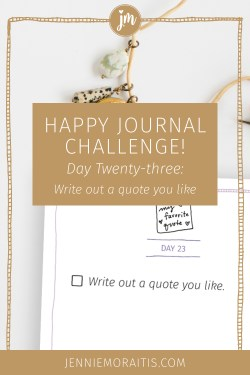 Today's prompt is one that will keep on encouraging you for a while even though it is super simple. Write a quote out, preferably one of your favorites.