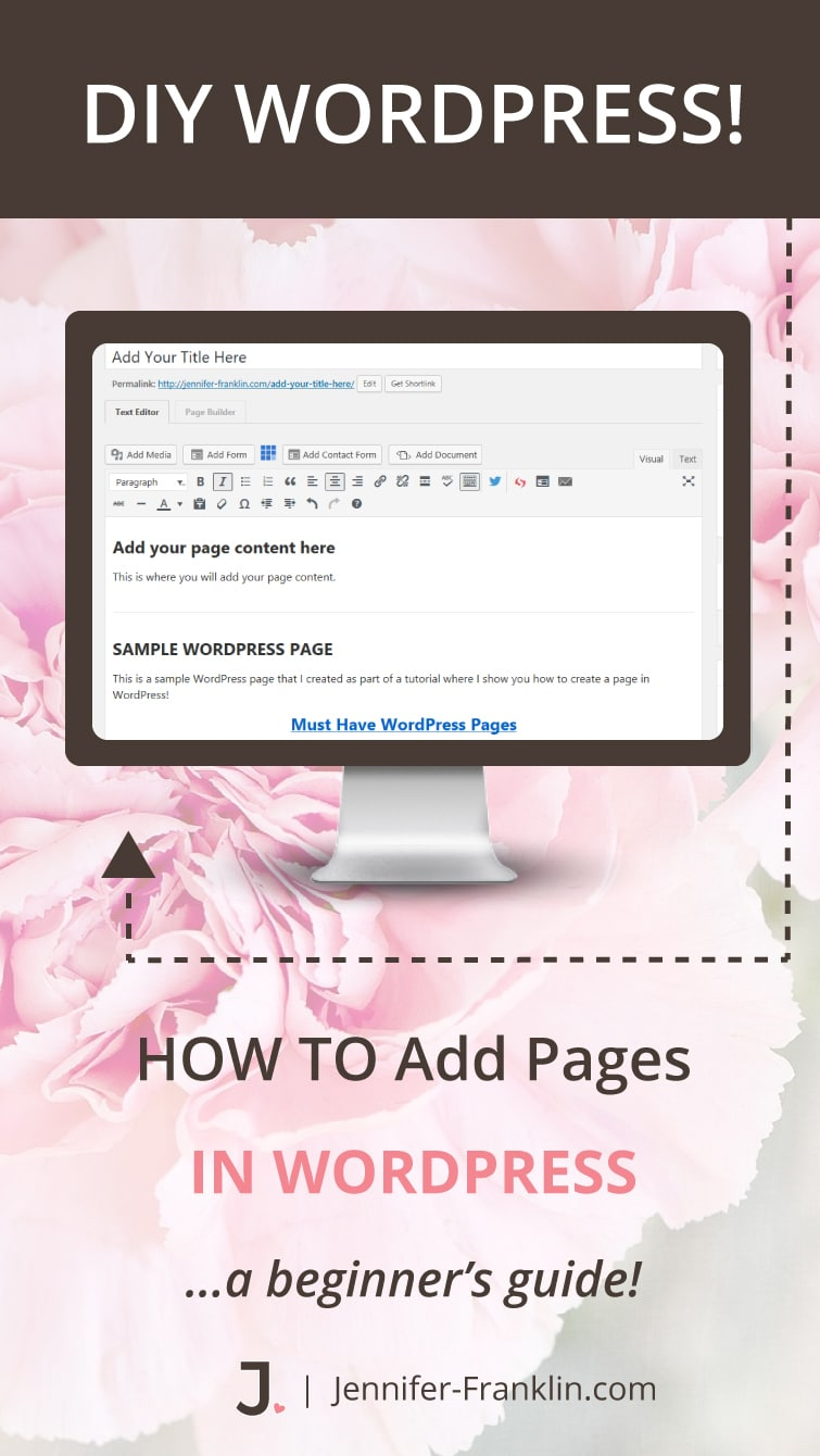 Must Have Website Pages: How To Add A Page In WordPress. Learn more WordPress for Beginners at Jennifer-Franklin.com
