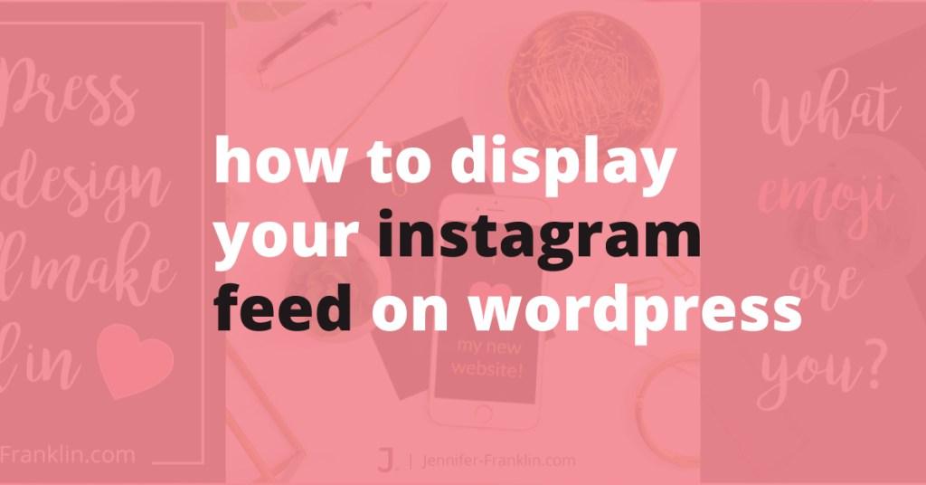 how to display your instagram feed on wordpress jennifer franklin | Jennifer-Franklin.com