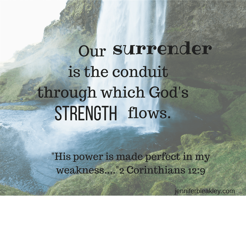 our-surrender-is-the-conduit-through-which-his-strength-flows
