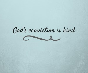 God's conviction is kind