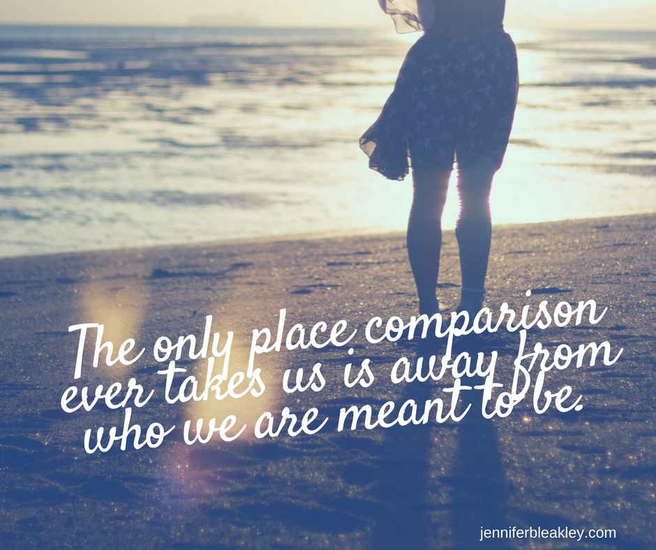 The only place comparison ever takes us is away from who we are meant to be.