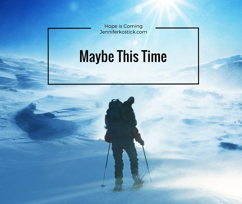 Maybe This Time (Hope is Coming!)
