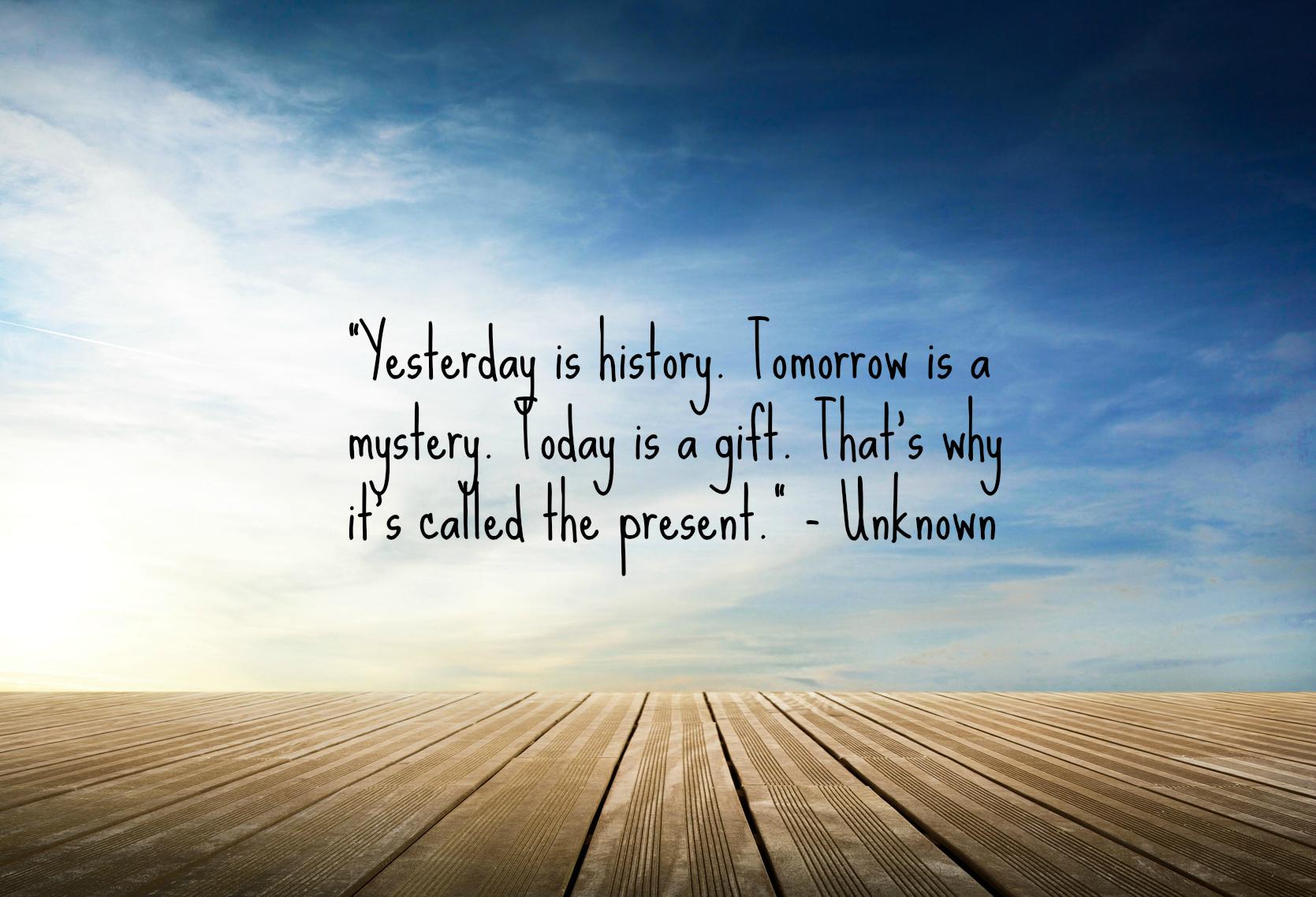 Quote yesterday is history - Jennifer Lorey