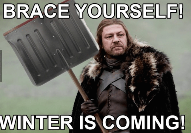 Brace Yourself Winter is Coming