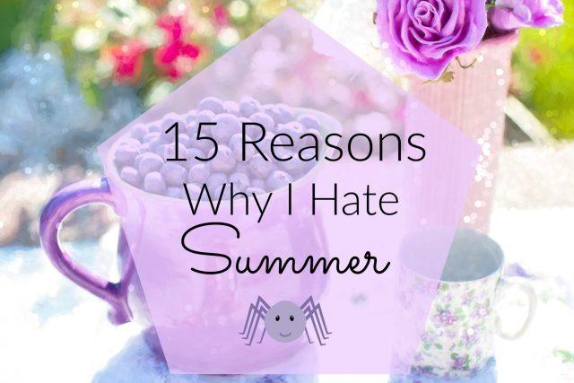15 Reasons Why I Hate Summer