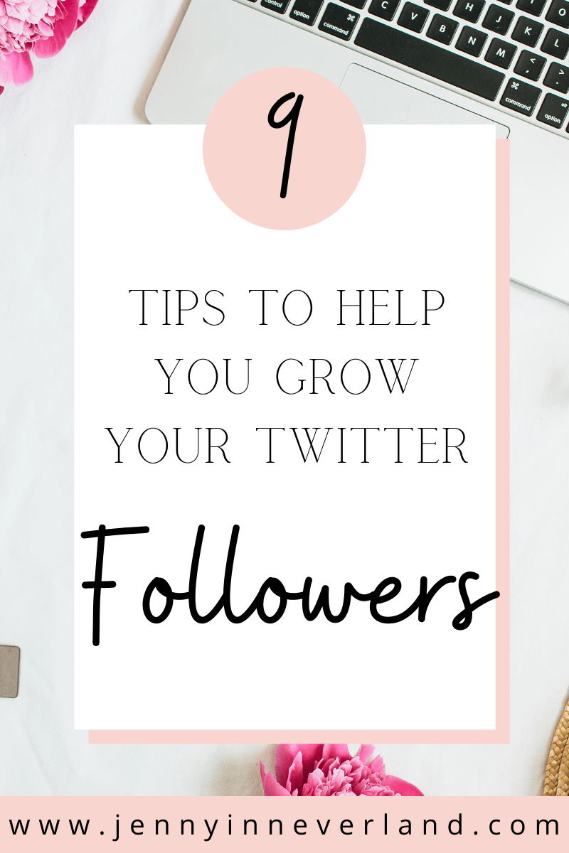 9 Tips To Grow Your Twitter Followers