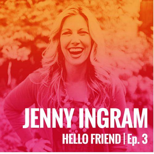 Jenny Ingram Hello Friend Episode 3