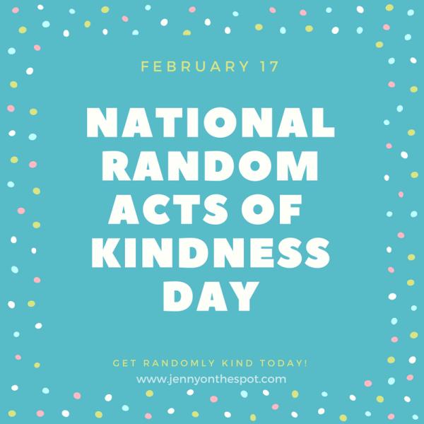 National Random Acts of Kindness Day   February 17   jennyonthespot.com
