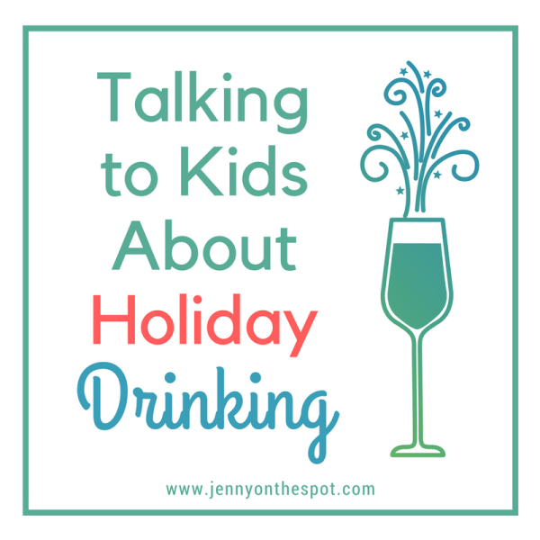 Talking to Kids About Holiday Drinking | jennyonthespot.com