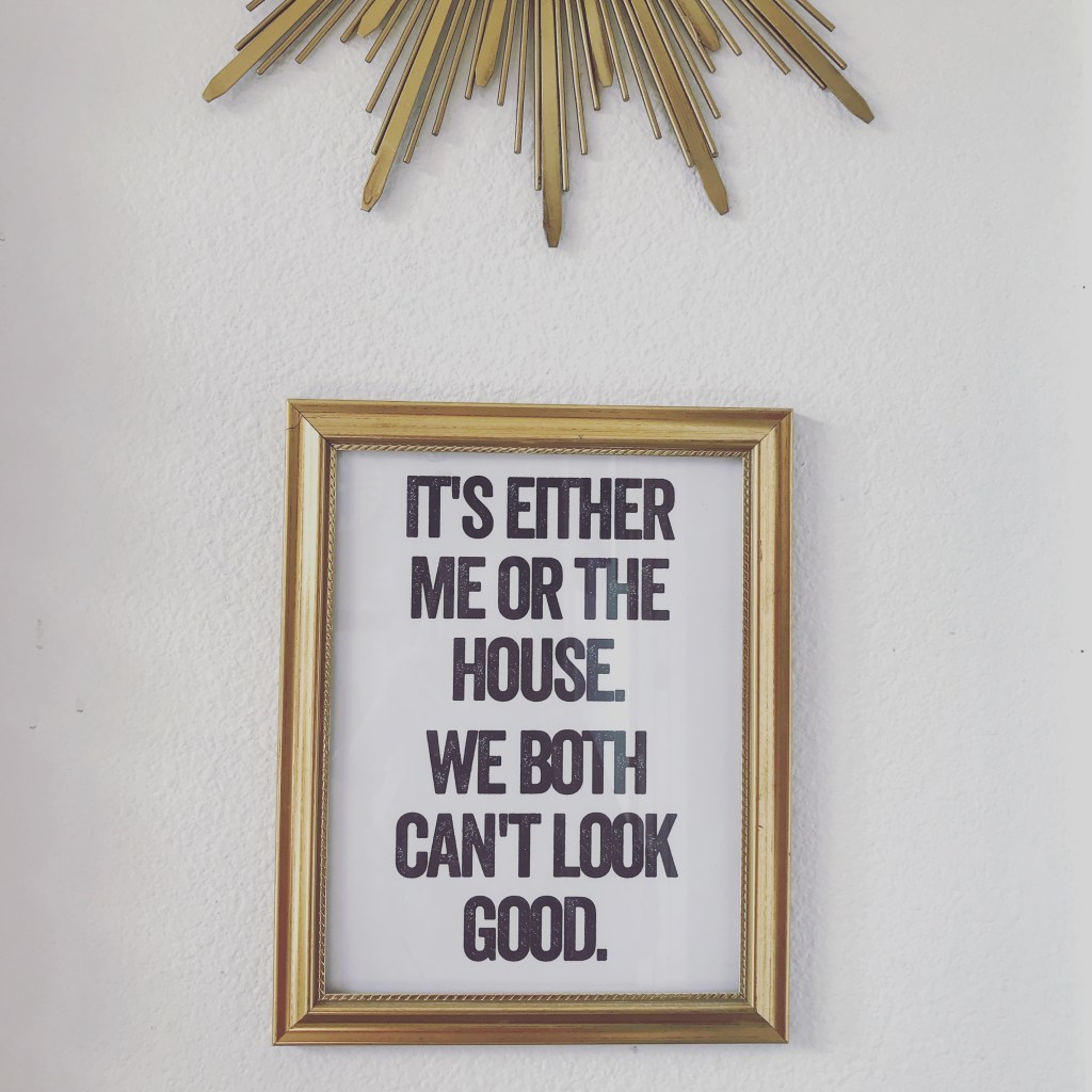 It's Either Me Or The House Printable