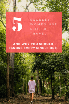 These are 5 of the most common excuses that women make not to travel, and why you should ignore them. The world needs more bold women adventurers, don't be afraid to travel solo!