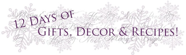 12 Days of Gifts Decor & Recipes