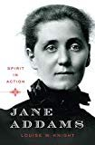 Jane Addams: Spirit in Action Hardcover – September 6, 2010  by Louise W. Knight  (Author)