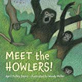 See all 3 images  Meet the Howlers!Paperback– February 1, 2010  byApril Pulley Sayre(Author),Woody Miller(Illustrator)