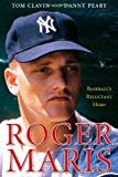 Roger Maris: Baseball's Reluctant Hero Hardcover – March 16, 2010  by Tom Clavin  (Author), Danny Peary  (Author)