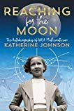 Reaching for the Moon: The Autobiography of NASA Mathematician Katherine Johnson Hardcover – July 2, 2019  by Katherine Johnson (Author)