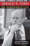 Gerald R. Ford: An Honorable Life Hardcover – April 16, 2013  by James Cannon (Author), Scott Cannon (Contributor)