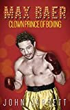 Max Baer: Clown Prince of Boxing Paperback – October 1, 2017  by John Jarrett (Author)