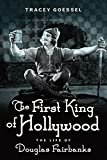 The First King of Hollywood: The Life of Douglas FairbanksKindle Edition  byTracey Goessel(Author)