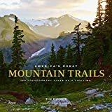 America's Great Mountain Trails: 100 Highcountry Hikes of a Lifetime Hardcover – September 17, 2019  by Tim Palmer  (Author), Jamie Williams (Foreword)