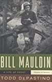 Bill Mauldin: A Life Up Front Kindle Edition  by Todd DePastino  (Author )