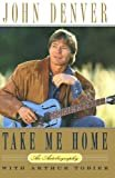 Take Me Home: An Autobiography Kindle Edition  by John Denver  (Author), Arthur Tobier (Author)