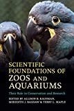 Scientific Foundations of Zoos and Aquariums: Their Role in Conservation and Research 1st Edition  by Allison B. Kaufman (Editor), Meredith J. Bashaw (Editor), & 1 more