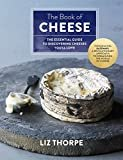 The Book of Cheese: The Essential Guide to Discovering Cheeses You'll Love Hardcover – September 26, 2017  by Liz Thorpe  (Author)