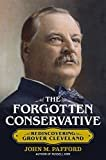 The Forgotten Conservative: Rediscovering Grover Cleveland Kindle Edition  by John M. Pafford (Author)