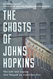 The Ghosts of Johns Hopkins: The Life and Legacy that Shaped an American City Kindle Edition  by Antero Pietila  (Author)