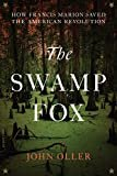 The Swamp Fox: How Francis Marion Saved the American Revolution Kindle Edition  by John Oller  (Author)