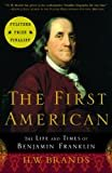The First American: The Life and Times of Benjamin Franklin Kindle Edition  by H. W. Brands  (Author)