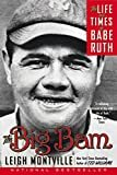 The Big Bam: The Life and Times of Babe Ruth Paperback – May 1, 2007  by Leigh Montville  (Author)