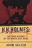 H. H. Holmes: The True History of the White City Devil Kindle Edition  by Adam Selzer  (Author)