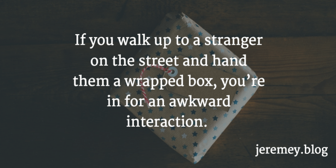 Giving feedback is akin to giving a gift. If you walk up to a stranger on the street and hand them a wrapped box, you're in for an awkward interaction.