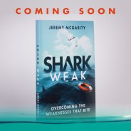 Rich image of Dr. Jeremy McGarity's NEW book, Shark Weak Overcoming The Weaknesses That Bite, linked to amazon.