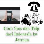 Cara Sms dan Telp dari Indonesia ke Jerman