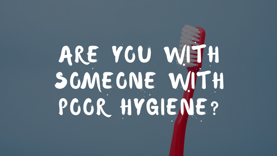 Are You With Someone With Poor Hygiene_