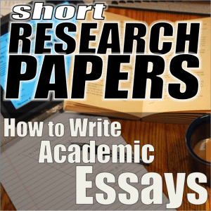 Short Research Papers: How to Write Academic Essays