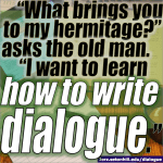"""Learn to write effective dialogue,"" the hermit said."