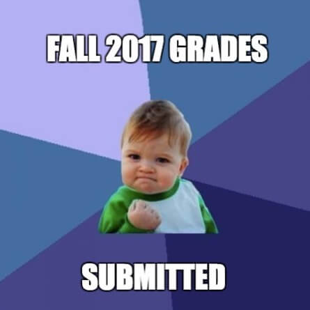 Fall 2017 Grades Submitted. No professional tasks until Tuesday. Bliss!