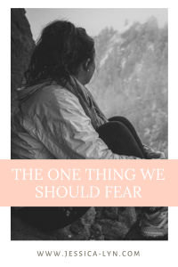 the one thing we should fear